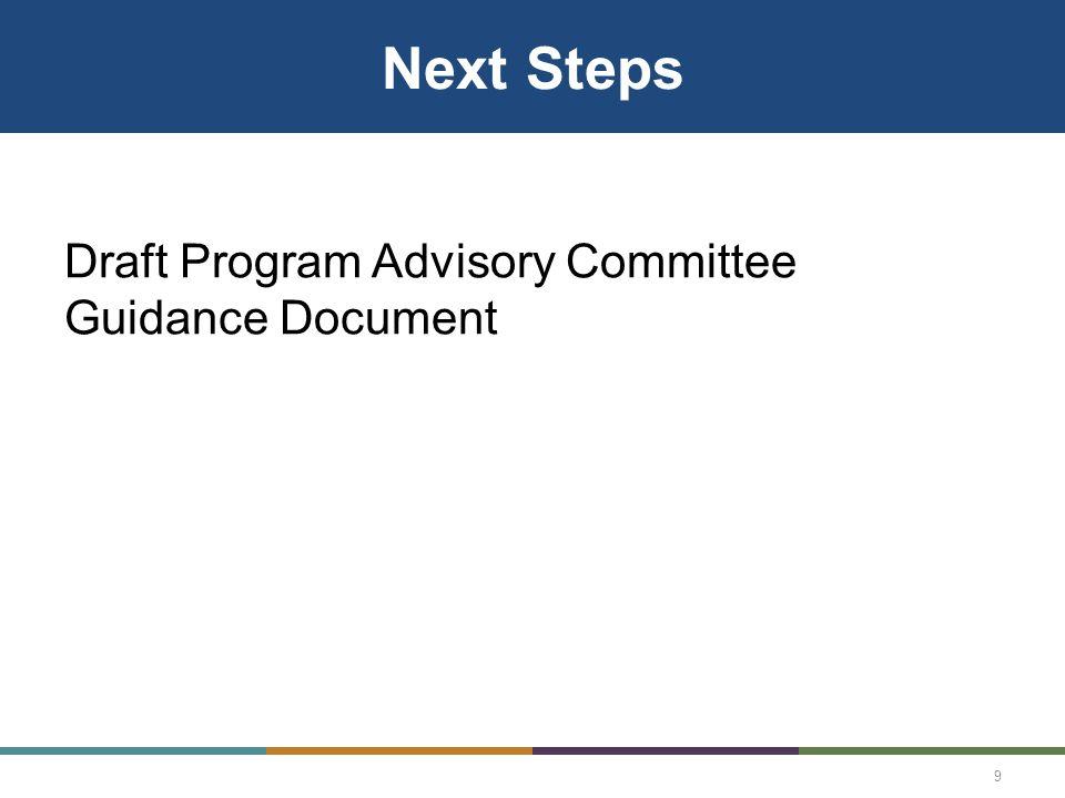 Next Steps Draft Program Advisory Committee Guidance Document 9