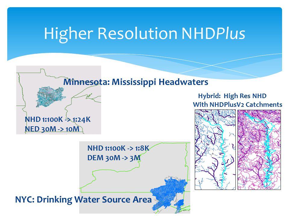 Higher Resolution NHDPlus 11 Minnesota: Mississippi Headwaters NHD 1:100K -> 1:8K DEM 30M -> 3M NHD 1:100K -> 1:24K NED 30M -> 10M NYC: Drinking Water Source Area Hybrid: High Res NHD With NHDPlusV2 Catchments