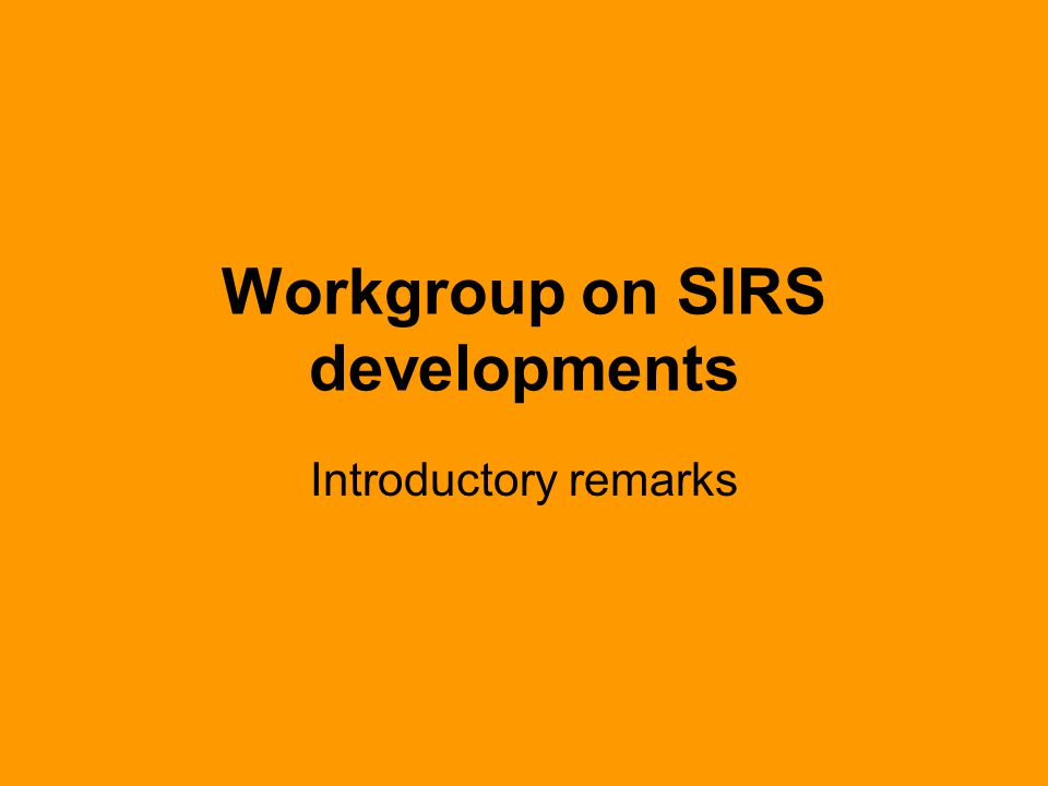 Workgroup on SIRS developments Introductory remarks