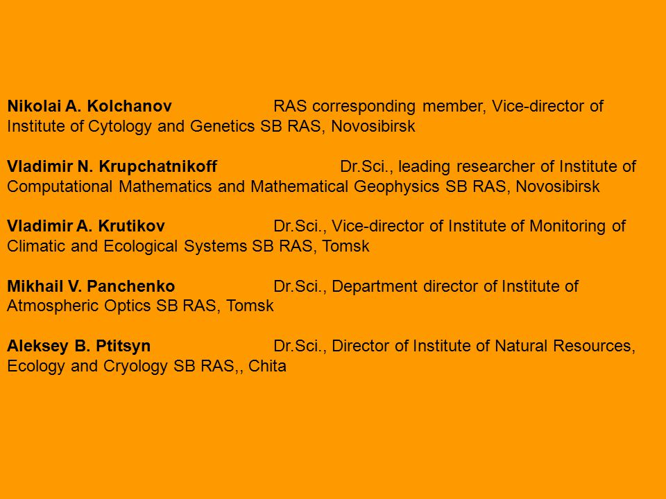 Nikolai A. KolchanovRAS corresponding member, Vice-director of Institute of Cytology and Genetics SB RAS, Novosibirsk Vladimir N. KrupchatnikoffDr.Sci