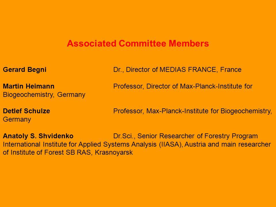 Associated Committee Members Gerard Begni Dr., Director of MEDIAS FRANCE, France Martin Heimann Professor, Director of Max-Planck-Institute for Biogeochemistry, Germany Detlef Schulze Professor, Max-Planck-Institute for Biogeochemistry, Germany Anatoly S.
