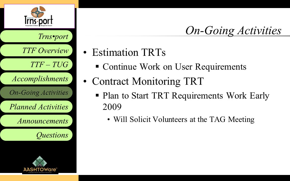 Accomplishments Planned Activities Announcements Questions TTF – TUG Trnsport On-Going Activities TTF Overview On-Going Activities Estimation TRTs  C