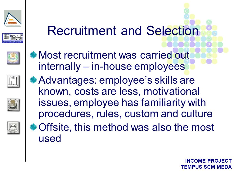 INCOME PROJECT TEMPUS SCM MEDA Selection and Recruitment Process Fixed Place Contracts Servicio de Selección y Formación create profile according to our needs (required and desirable) Public offer: website and notice board Selection process includes exam, tests, and a personal interview The tribunal includes the director of the project, secretary, representatives, and syndicates