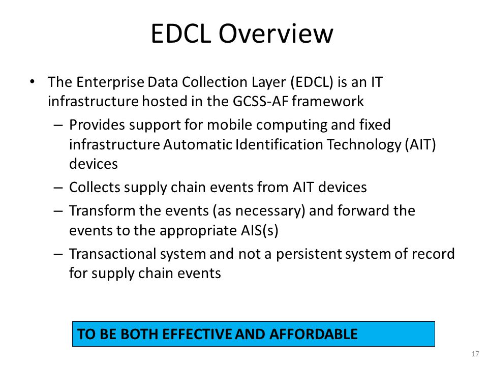 EDCL Overview The Enterprise Data Collection Layer (EDCL) is an IT infrastructure hosted in the GCSS-AF framework – Provides support for mobile comput