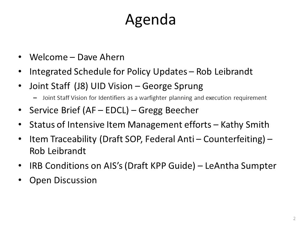 Agenda Welcome – Dave Ahern Integrated Schedule for Policy Updates – Rob Leibrandt Joint Staff (J8) UID Vision – George Sprung – Joint Staff Vision fo