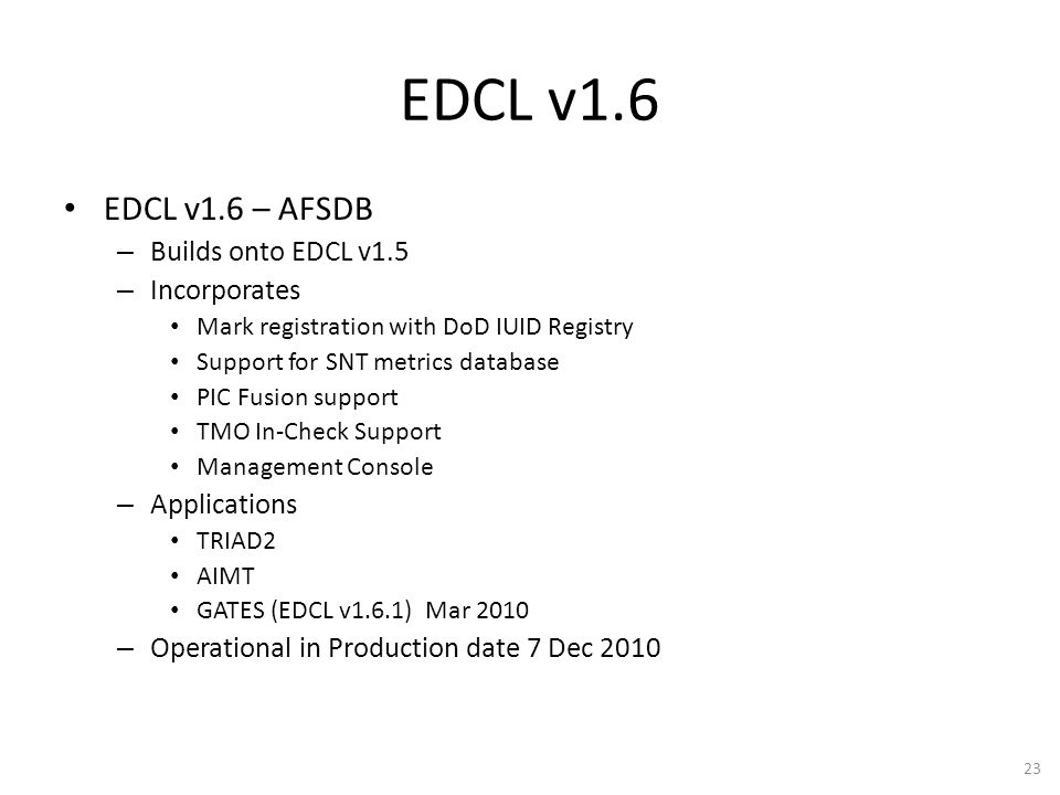 EDCL v1.6 EDCL v1.6 – AFSDB – Builds onto EDCL v1.5 – Incorporates Mark registration with DoD IUID Registry Support for SNT metrics database PIC Fusio