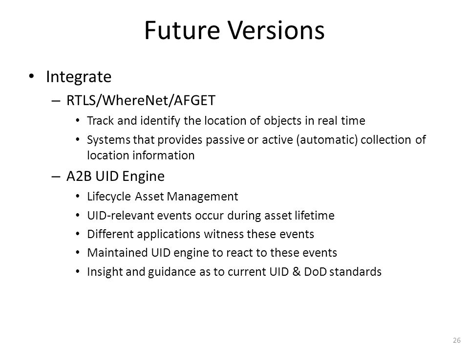 Future Versions Integrate – RTLS/WhereNet/AFGET Track and identify the location of objects in real time Systems that provides passive or active (autom