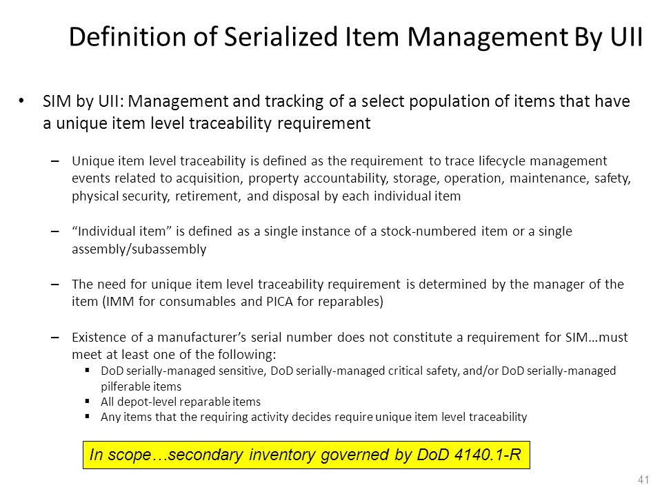 41 Definition of Serialized Item Management By UII SIM by UII: Management and tracking of a select population of items that have a unique item level t