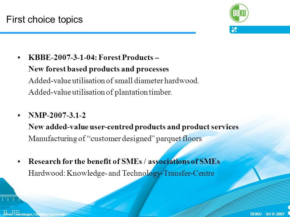 First choice topics KBBE-2007-3-1-04: Forest Products – New forest based products and processes Added-value utilisation of small diameter hardwood.