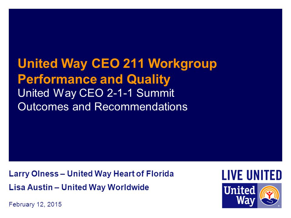 United Way CEO 2-1-1 Workgroup Compacts CEO Engagement 2-1-1 Summit Quality and Performance May 10, 2015 2