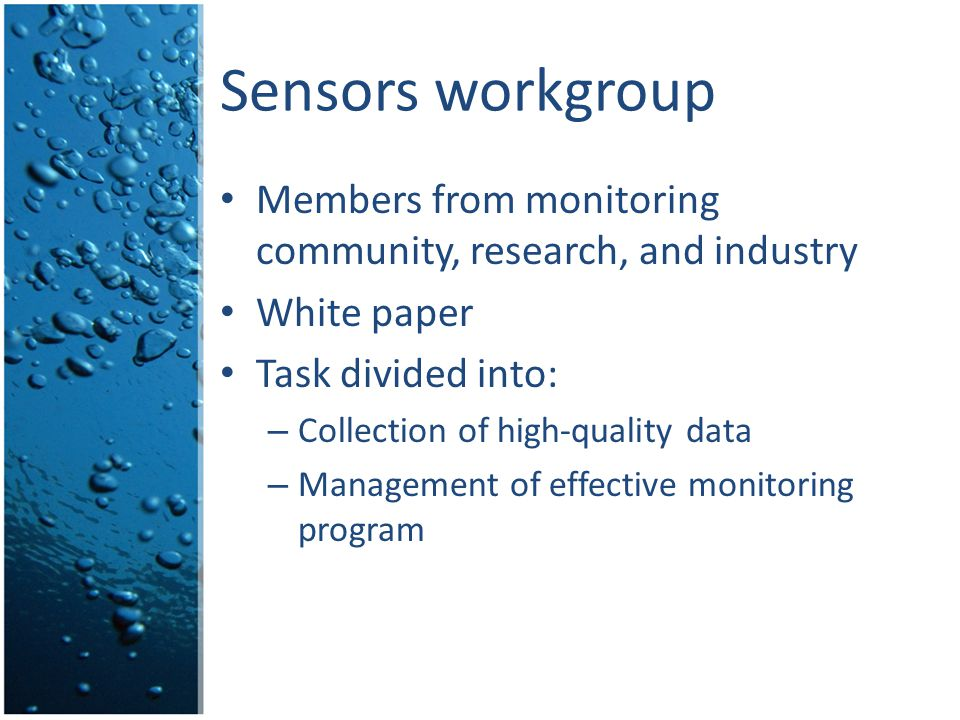 Methods & Data Comparability Board Sensors workgroup Members from monitoring community, research, and industry White paper Task divided into: – Collection of high-quality data – Management of effective monitoring program