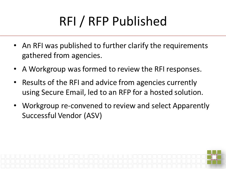RFI / RFP Published An RFI was published to further clarify the requirements gathered from agencies. A Workgroup was formed to review the RFI response