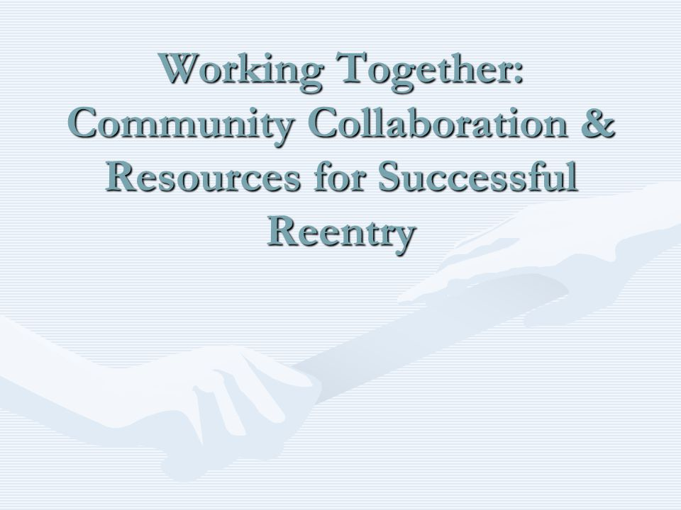 Working Together: Community Collaboration & Resources for Successful Reentry
