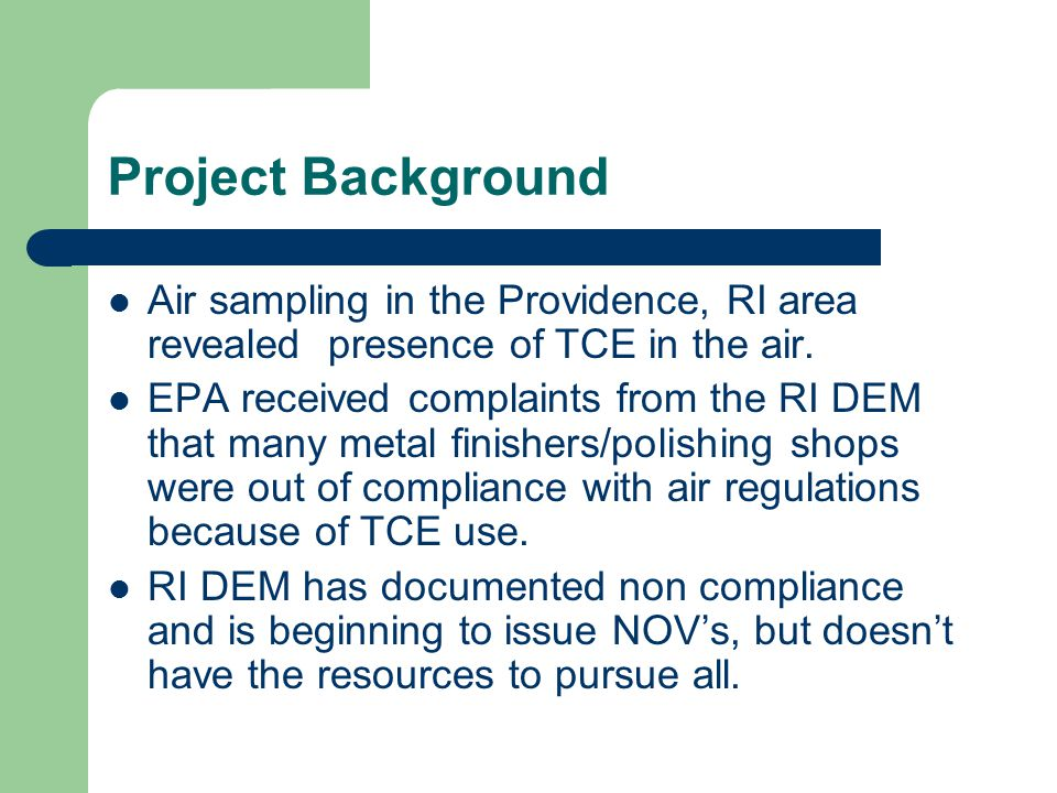 Project Background Air sampling in the Providence, RI area revealed presence of TCE in the air. EPA received complaints from the RI DEM that many meta