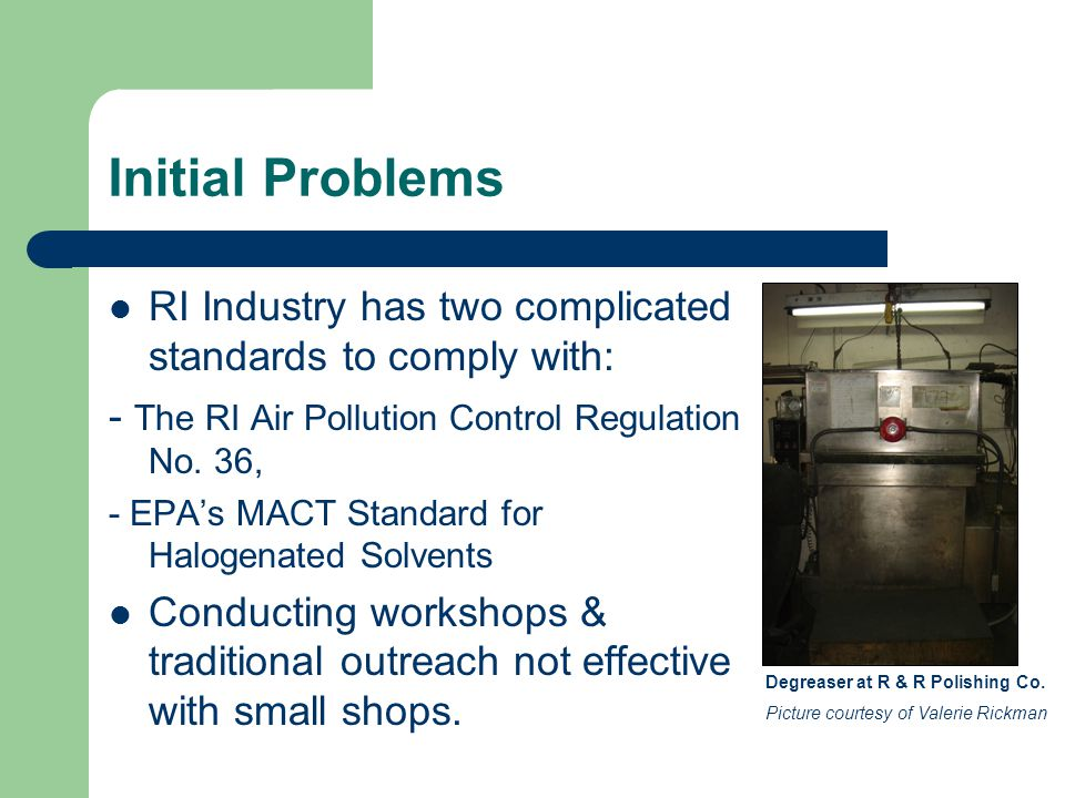 Initial Problems RI Industry has two complicated standards to comply with: - The RI Air Pollution Control Regulation No. 36, - EPA's MACT Standard for