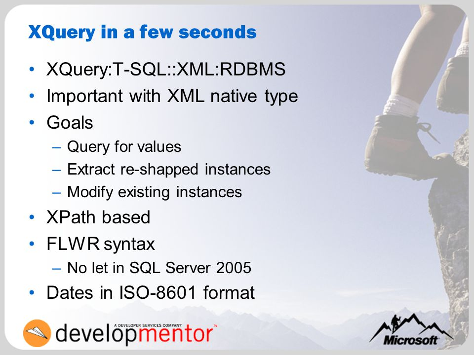 XQuery in a few seconds XQuery:T-SQL::XML:RDBMS Important with XML native type Goals –Query for values –Extract re-shapped instances –Modify existing