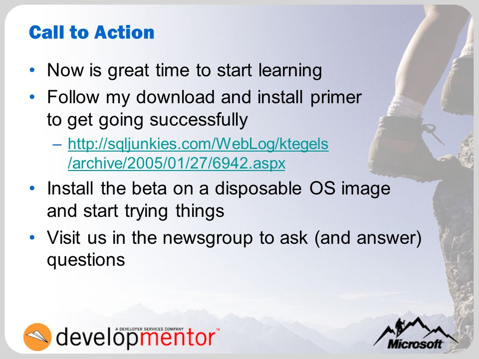 Call to Action Now is great time to start learning Follow my download and install primer to get going successfully –http://sqljunkies.com/WebLog/ktege