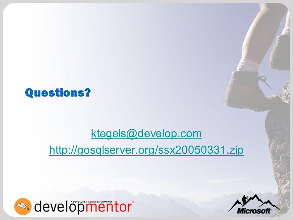 Questions? ktegels@develop.com http://gosqlserver.org/ssx20050331.zip