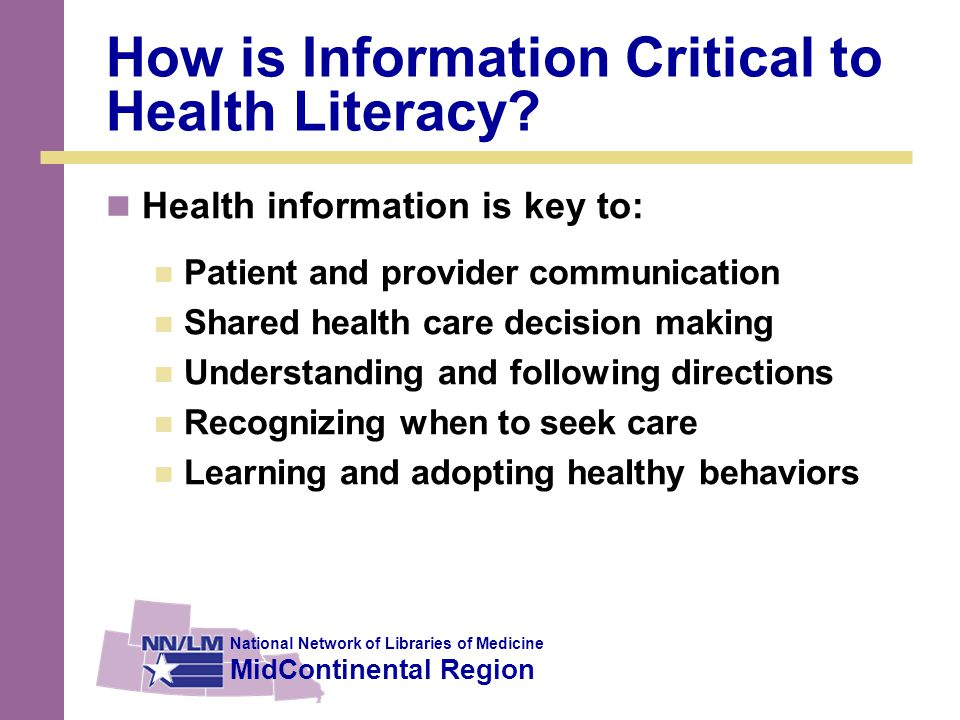 National Network of Libraries of Medicine MidContinental Region How is Information Critical to Health Literacy.
