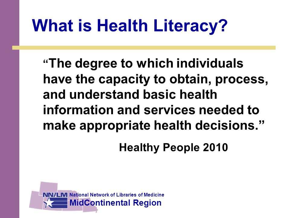 National Network of Libraries of Medicine MidContinental Region What is Health Literacy.