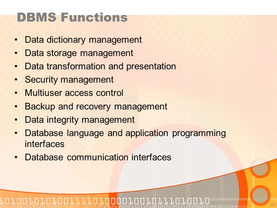 28 DBMS Functions Data dictionary management Data storage management Data transformation and presentation Security management Multiuser access control