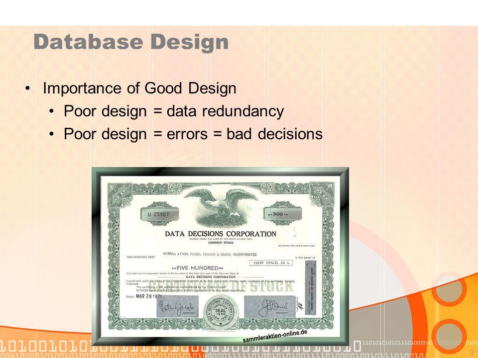 3 Database Design Importance of Good Design Poor design = data redundancy Poor design = errors = bad decisions