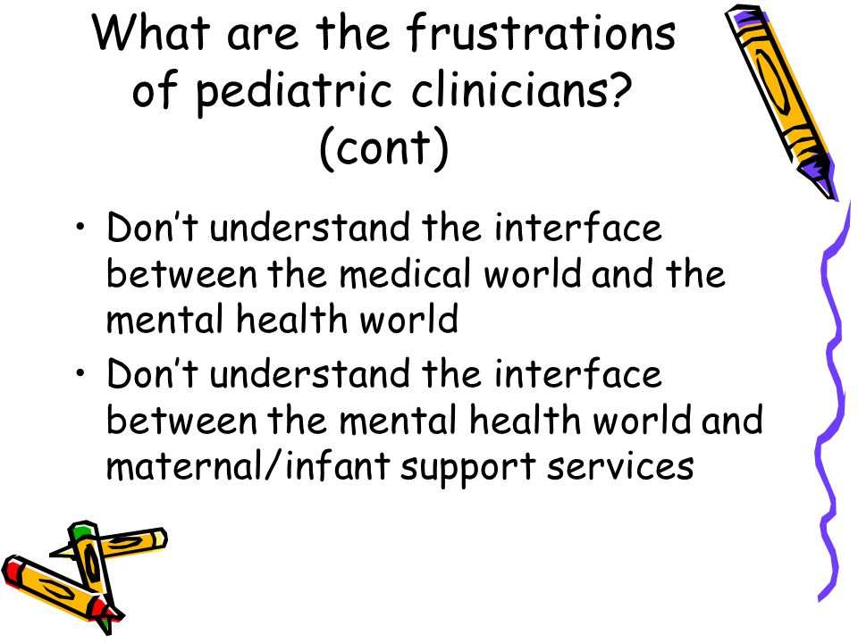 What are the frustrations of pediatric clinicians.