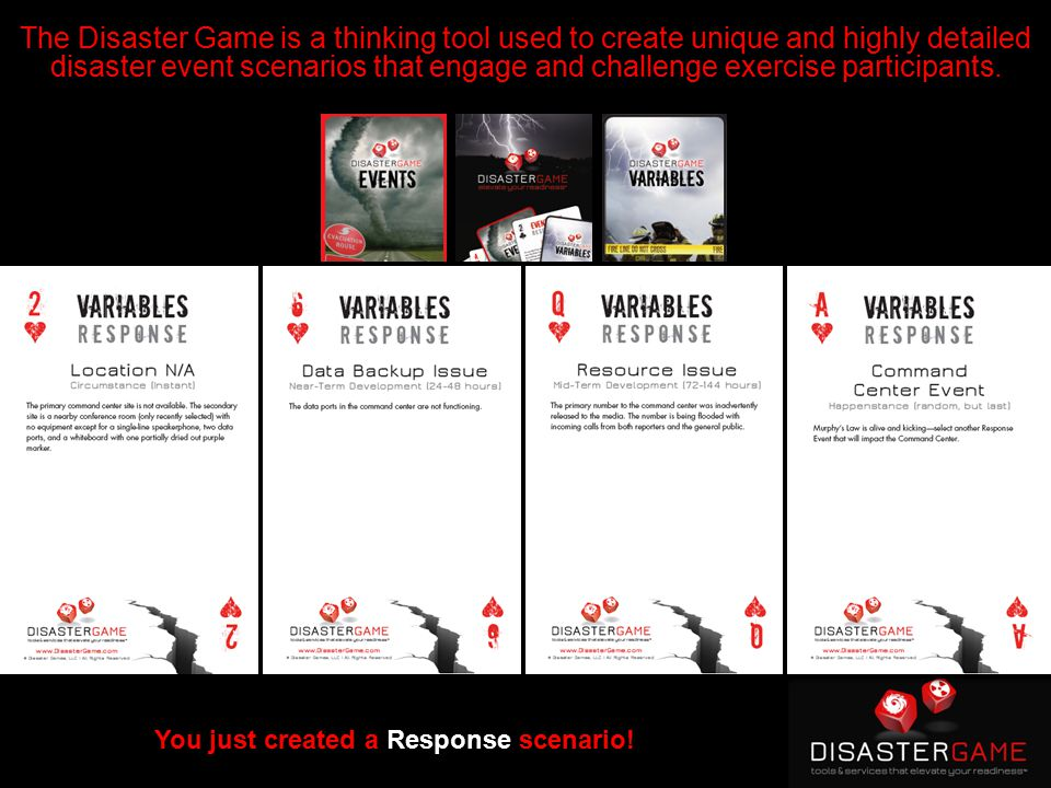 The Disaster Game is a thinking tool used to create unique and highly detailed disaster event scenarios that engage and challenge exercise participants.