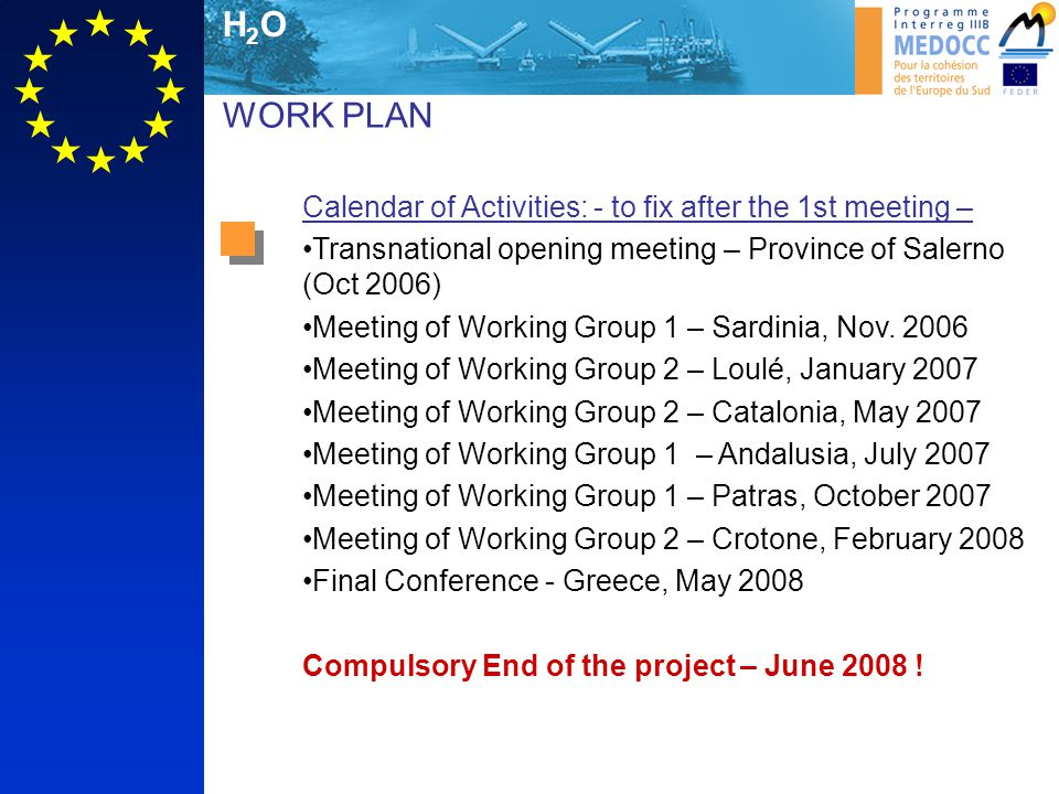 H2OH2O WORK PLAN Calendar of Activities: - to fix after the 1st meeting – Transnational opening meeting – Province of Salerno (Oct 2006) Meeting of Working Group 1 – Sardinia, Nov.