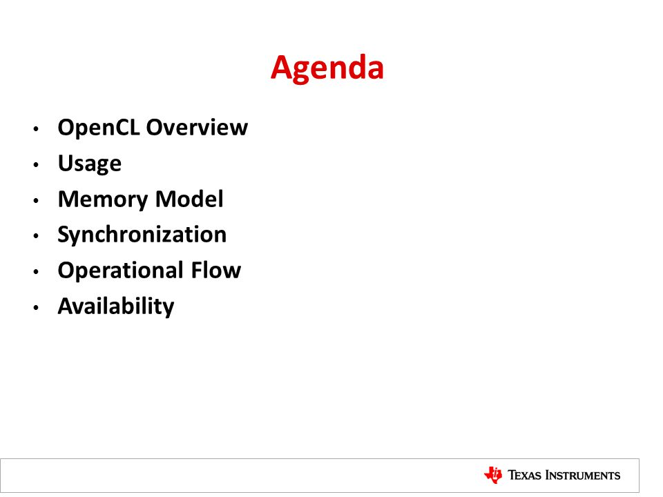 Agenda OpenCL Overview Usage Memory Model Synchronization Operational Flow Availability