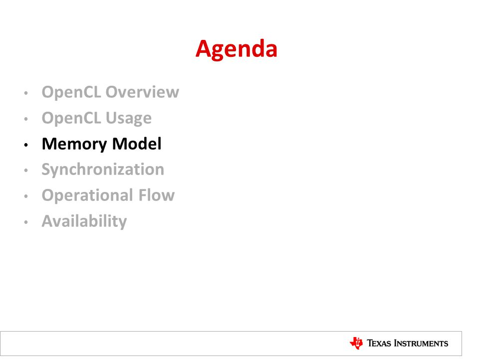 Agenda OpenCL Overview OpenCL Usage Memory Model Synchronization Operational Flow Availability
