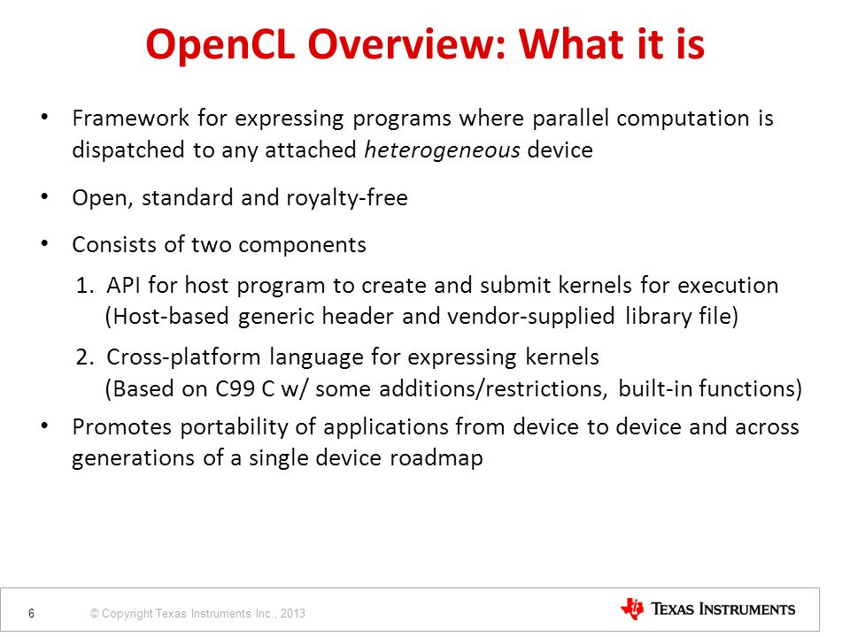 © Copyright Texas Instruments Inc., 2013 Framework for expressing programs where parallel computation is dispatched to any attached heterogeneous devi