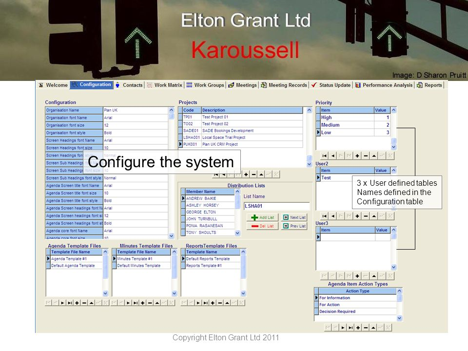Copyright Elton Grant Ltd 2011 3 x User defined tables Names defined in the Configuration table Configure the system
