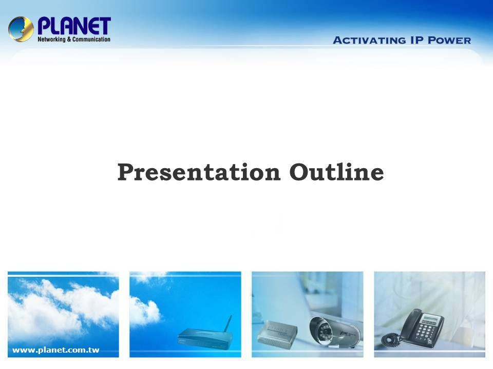 www.planet.com.tw Product Overview Product Benefits Product Features Application Comparison Presentation Outline