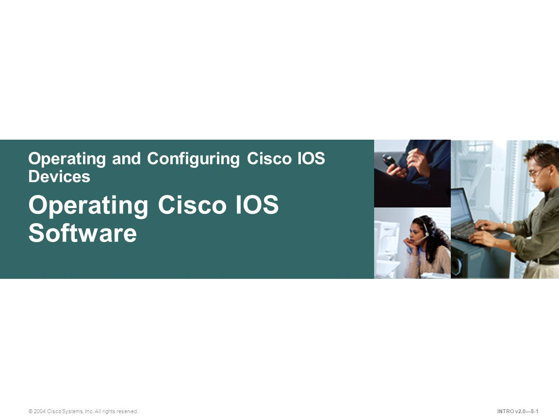 Operating and Configuring Cisco IOS Devices © 2004 Cisco Systems, Inc. All rights reserved. Operating Cisco IOS Software INTRO v2.0—8-1