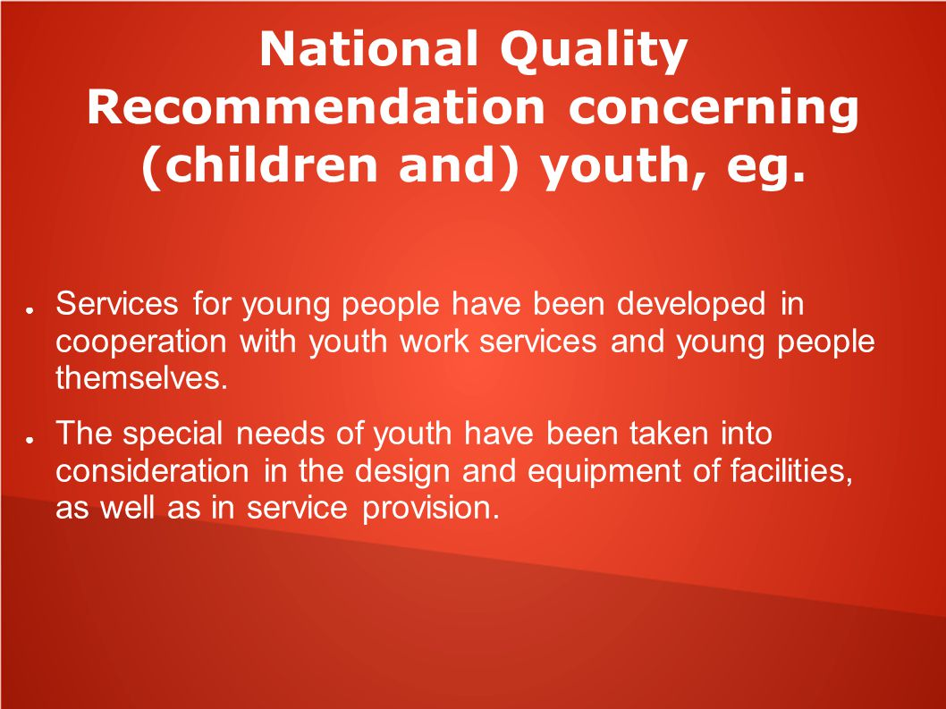 National Quality Recommendation concerning (children and) youth, eg. ● Services for young people have been developed in cooperation with youth work se