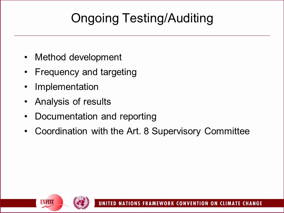 Ongoing Testing/Auditing Method development Frequency and targeting Implementation Analysis of results Documentation and reporting Coordination with t