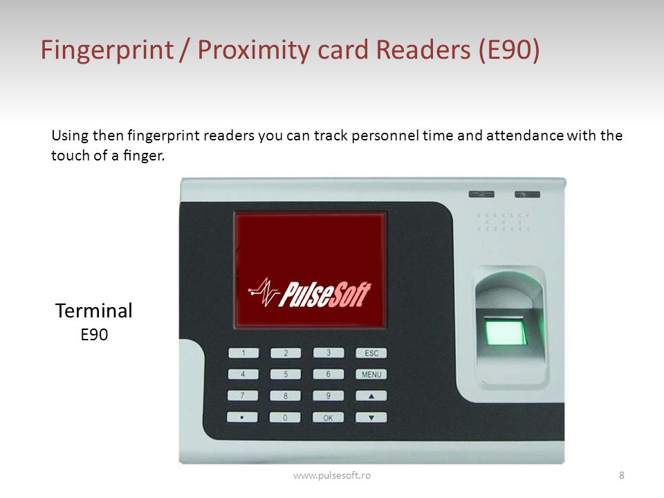 Fingerprint / Proximity card Readers (E90) Using then fingerprint readers you can track personnel time and attendance with the touch of a finger.