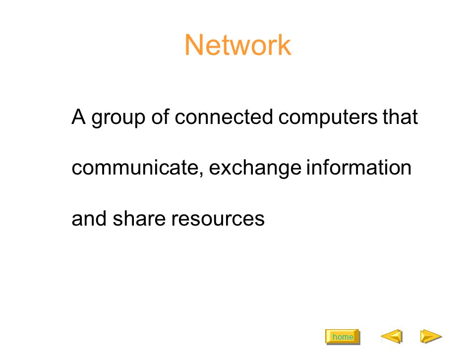 home Benefits of Networks Users access programs and data simultaneously Users share printers and scanners Users communicate more easily Users backup their data more easily