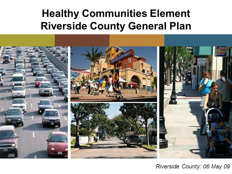 Healthy Communities Element Riverside County General Plan Riverside County: 06 May 09