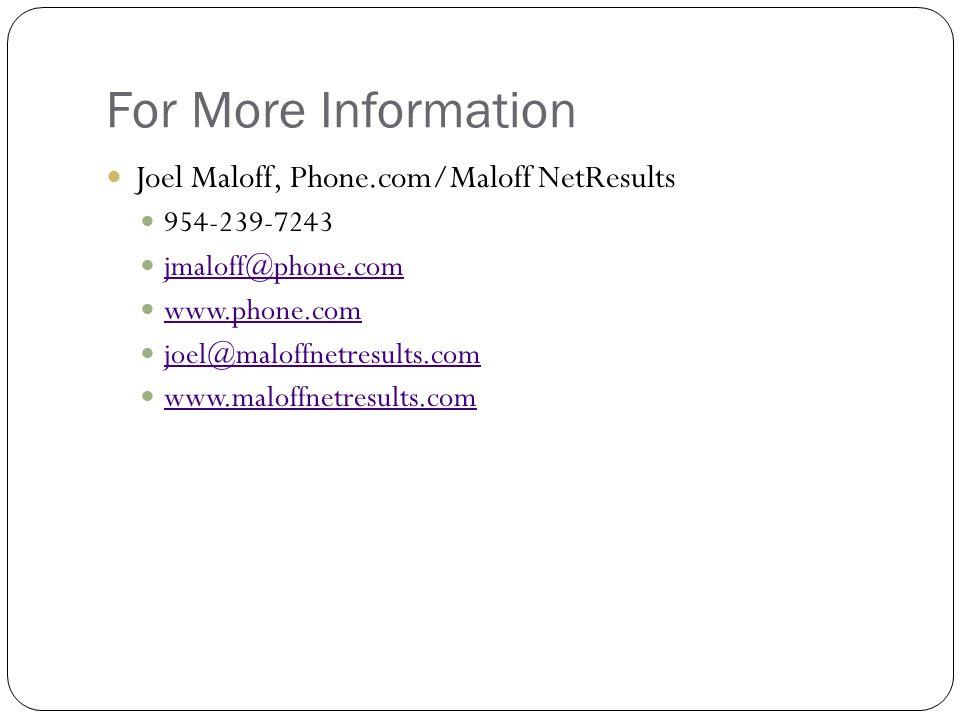 For More Information Joel Maloff, Phone.com/Maloff NetResults 954-239-7243 jmaloff@phone.com www.phone.com joel@maloffnetresults.com www.maloffnetresults.com
