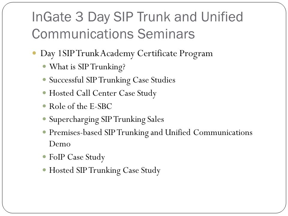 InGate 3 Day SIP Trunk and Unified Communications Seminars Day 1SIP Trunk Academy Certificate Program What is SIP Trunking.