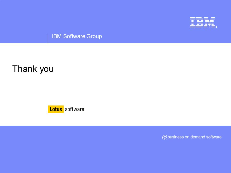 IBM Software Group ® Thank you