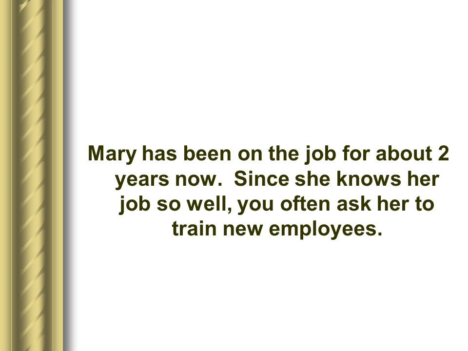 Mary is flattered by this, but also feels a little overwhelmed regarding the additional workload.
