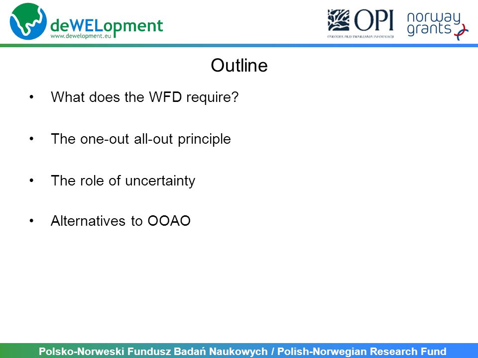 Polsko-Norweski Fundusz Badań Naukowych / Polish-Norwegian Research Fund Outline What does the WFD require? The one-out all-out principle The role of