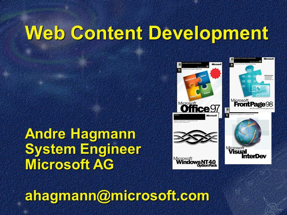 Web Content Development Andre Hagmann System Engineer Microsoft AG ahagmann@microsoft.com