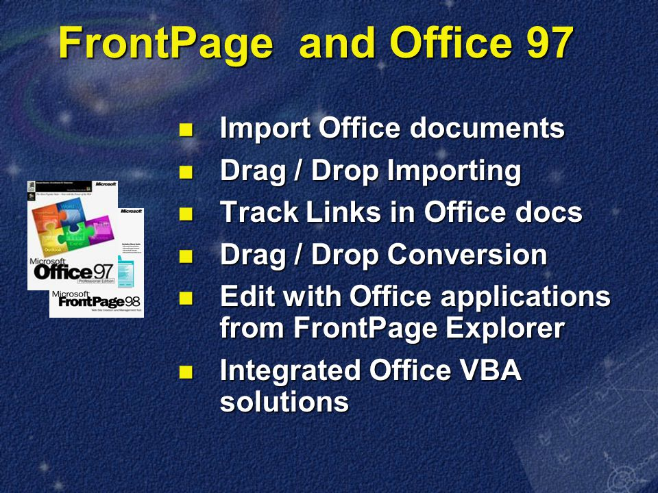 Import Office documents Import Office documents Drag / Drop Importing Drag / Drop Importing Track Links in Office docs Track Links in Office docs Drag / Drop Conversion Drag / Drop Conversion Edit with Office applications from FrontPage Explorer Edit with Office applications from FrontPage Explorer Integrated Office VBA solutions Integrated Office VBA solutions FrontPage and Office 97