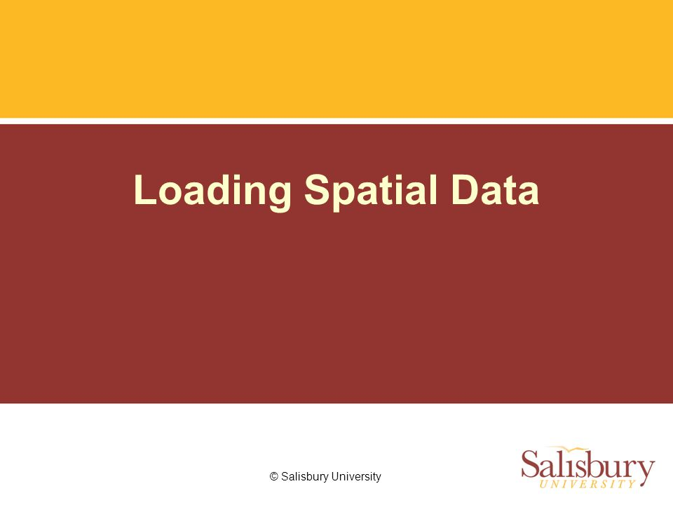 © Salisbury University Loading Spatial Data