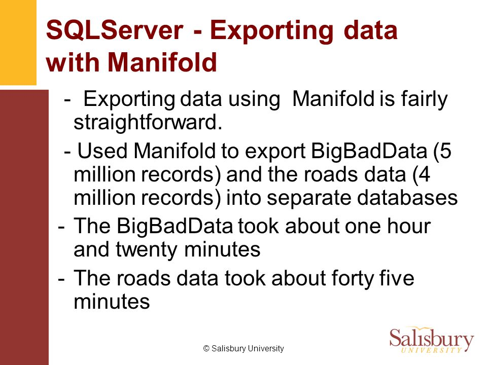 - Exporting data using Manifold is fairly straightforward. - Used Manifold to export BigBadData (5 million records) and the roads data (4 million reco