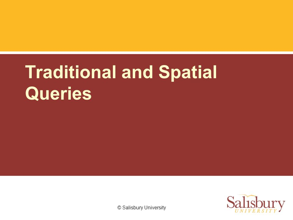 © Salisbury University Traditional and Spatial Queries